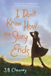 I Don't Know How the Story Ends - J. B. Cheaney (Paperback)