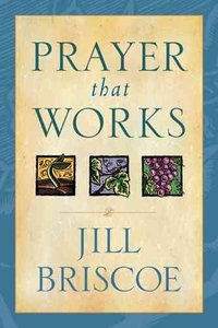 Prayer That Works - Jill Briscoe (Paperback) - Cover