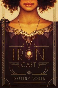 Iron Cast - Destiny Soria (Hardcover) - Cover