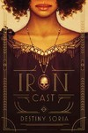 Iron Cast - Destiny Soria (Hardcover)