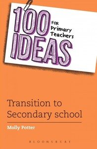 100 Ideas For Primary Teachers: Transition to Secondary School - Molly Potter (Paperback) - Cover