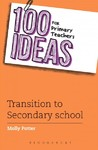 100 Ideas For Primary Teachers: Transition to Secondary School - Molly Potter (Paperback)