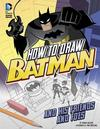 How to Draw Batman and His Friends and Foes - Aaron Sautter (Paperback)