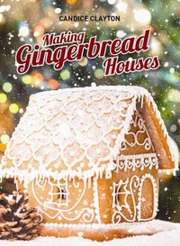 Making Gingerbread Houses - Candice Clayton (Paperback) - Cover