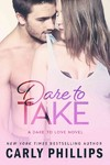 Dare to Take - Carly Phillips (Paperback)
