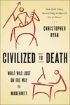 Civilized to Death - Christopher Ryan (Hardcover)
