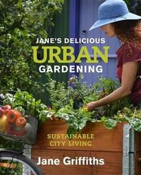Jane's Delicious Urban Gardening - Jane Griffiths (Paperback) - Cover