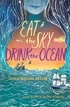 Eat the Sky, Drink the Ocean - Kirsty Murray (Hardcover)