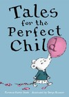 Tales for the Perfect Child - Florence Parry Heide (Hardcover)