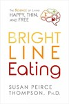 Bright Line Eating - Susan Peirce Thompson (Hardcover)