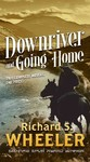 Going Home and Downriver - Richard S. Wheeler (Paperback)