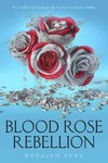 Blood Rose Rebellion - Rosalyn Eves (Hardcover)