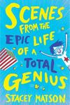 Scenes From the Epic Life of a Total Genius - Stacey Matson (Paperback)