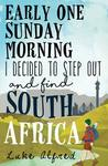 Early One Sunday Morning I  Decided to Step Out and find South Africa - Luke Alfred (Paperback)