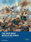 The Men Who Would Be Kings: Colonial Wargaming Rules (Miniatures)