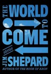 The World to Come - Jim Shepard (Hardcover)