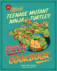 Teenage Mutant Ninja Turtles Pizza Cookbook - Peggy Paul Casella (Hardcover)
