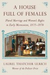 A House Full of Females - Laurel Thatcher Ulrich (Hardcover)