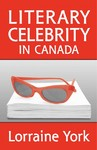 Literary Celebrity in Canada - Lorraine York (Paperback)