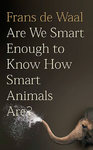 Are We Smart Enough to Know How Smart Animals Are? - Frans De Waal (Hardcover)