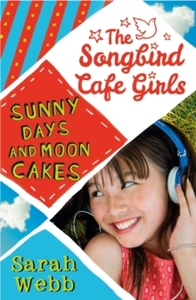 Sunny Days and Moon Cakes (the Songbird Cafe Girls 2) - Sarah Webb (Paperback) - Cover