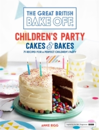Great British Bake Off: Children's Party Cakes & Bakes - Annie Rigg (Hardcover) - Cover