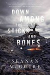 Down Among the Sticks and Bones - Seanan McGuire (Hardcover)