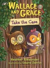 Wallace and Grace Take the Case - Heather Alexander (Hardcover)