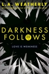 Darkness Follows - L. A. Weatherly (Paperback)
