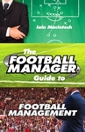 Football Manager's Guide to Football Management - Iain Macintosh (Paperback)