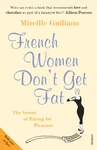 French Women Don't Get Fat - Mireille Guiliano (Paperback)