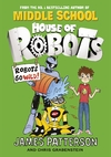 House of Robots: Robots Go Wild! - James Patterson (Paperback)