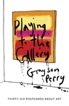 Playing to the Gallery Postcards - Grayson Perry (Paperback)