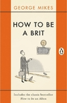 How to Be a Brit - George Mikes (Paperback)