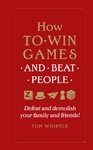 How to Win Games and Beat People - Tom Whipple (Hardcover)