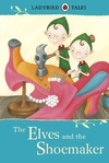 Ladybird Tales: the Elves and the Shoemaker - Vera Southgate (Hardcover)