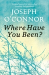 Where Have You Been? - Joseph O'Connor (Paperback)