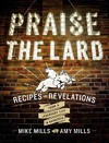 Praise the Lard - Mike Mills (Hardcover)
