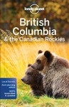 Lonely Planet British Columbia and the Canadian Rockies - Lonely Planet Publications (Paperback)