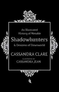 Illustrated History of Notable Shadowhunters and Denizens of Downworld - Cassandra Clare (Paperback)