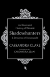 Illustrated History of Notable Shadowhunters and Denizens of Downworld - Cassandra Clare (Hardcover)