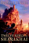 Twelve Kings In Sharakhai - Bradley P. Beaulieu (Paperback)