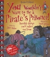 You Wouldn't Want to Be a Pirate's Prisoner - John Malam (Paperback)