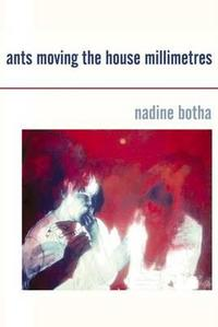 Ants Moving the House Millimetres - Nadine Botha (Paperback) - Cover