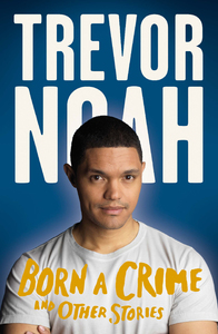 Born a Crime - Trevor Noah (Trade Paperback) - Cover