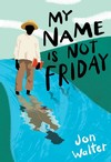 My Name Is Not Friday - Jon Walter (Paperback)