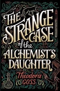 The Strange Case of the Alchemist's Daughter - Theodora Goss (Hardcover)