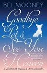 Goodbye Pet, and See You In Heaven - Bel Mooney (Paperback)