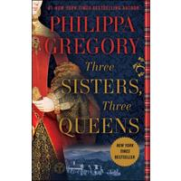 Three Sisters, Three Queens - Philippa Gregory (Paperback)