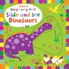 Baby's Very First Slide and See Dinosaurs - Fiona Watt (Board book)